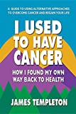 I Used to Have Cancer: How I Found My Own Way