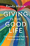 : Giving Is the Good Life: The Unexpected Path to Purpose and Joy