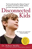 img - for Disconnected Kids: The Groundbreaking Brain Balance Program for Children with Autism, ADHD, Dyslexia, and Other Neurological Disorders book / textbook / text book