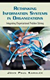 Rethinking Information Systems in Organizations: Integrating Organizational Problem Solving, John Paul Kawalek, 0415403057