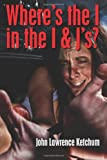 Where's the I in the I and J's, John Ketchum, 1497451892