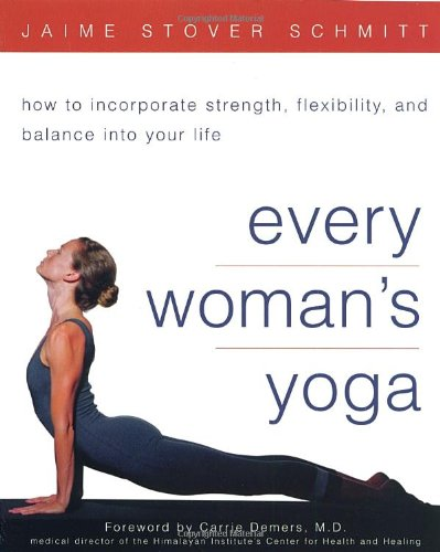 Every Woman's Yoga: How to Incorporate Strength, Flexibility, and Balance into Your Life