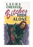 Bitches Ride Alone, Laura Chester, 0876858477