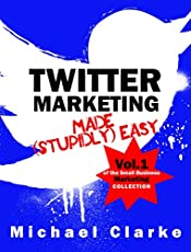 Twitter Marketing Made (Stupidly) Easy | How to Use Twitter for Business Awesomeness: (Vol.1 of the Small Business Marketing Collection) (Punk Rock Marketing Collection)