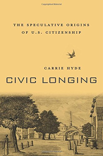 Civic Longing: The Speculative Origins of U.S. Citizenship pdf