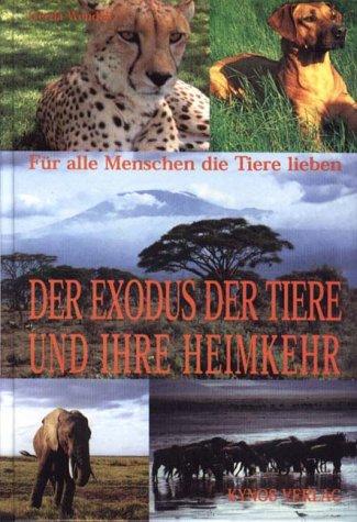 Der Exodus der Tiere und ihre Heimkehr. Für alle Menschen, die Tiere lieben