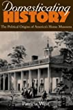 Domesticating History, Patricia West, 1560988118