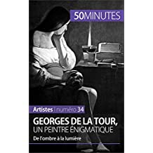 Georges de La Tour, un peintre énigmatique: De l'ombre à la lumière (Artistes t. 34) (French Edition)