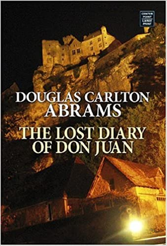 Download The Lost Diary Of Don Juan An Account Of The True Arts Of Passion And The Perilous Adventure Of Love By Douglas Carlton Abrams