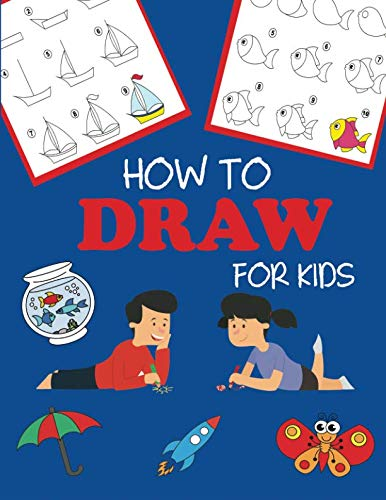 How to Draw for Kids: Learn to Draw Step by Step, Easy and Fun! (Step-by-Step Drawing Books) (Step By Step Guide To Drawing Animals)
