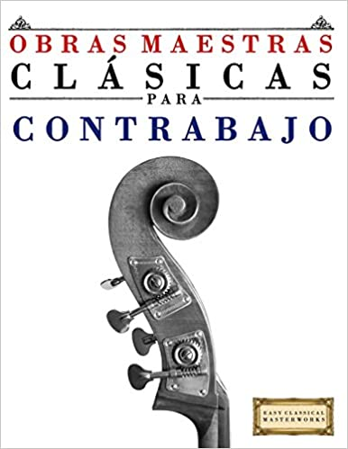 Obras Maestras Clásicas para Contrabajo: Piezas fáciles de Bach, Beethoven, Brahms, Handel, Haydn, Mozart, Schubert, Tchaikovsky, Vivaldi y Wagner ...