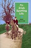 An Irish Sporting Life, Eric Craigie, 1874675406