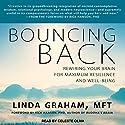 Bouncing Back: Rewiring Your Brain for Maximum Resilience and Well-Being Hörbuch von Rick Hanson PhD, Linda Graham MFT Gesprochen von: Celeste Oliva