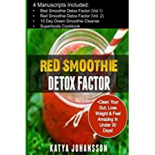 Red Smoothie Detox Factor: 4 Manuscripts: Red Smoothie Detox Factor (Vol.1) +Red Smoothie Detox Factor (Vol.2) +10 Day Green Smoothies Cleanse +Superfoods Cookbook