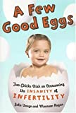 Image: A Few Good Eggs: Two Chicks Dish on Overcoming the Insanity of Infertility, by Julie Vargo  and Maureen Regan. Publisher: Harper Paperbacks (May 30, 2006)