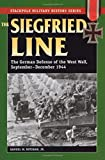 Siegfried Line, The: The German Defense of the West Wall, September-December 1944 (Stackpole Military History Series)