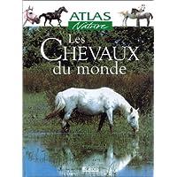 ATLAS NATURE LES CHEVAUX DU MONDE
