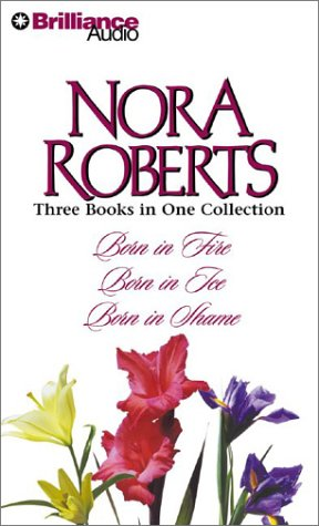 Nora Roberts Born Trilogy: Born in Fire, Born in Ice, Born in Shame (Born In Trilogy)