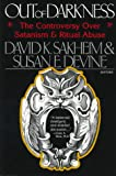 Out of Darkness : The Controversy over Satanism and Ritual Abuse, Sakheim, David K. and Devine, Susan E., 0787939544