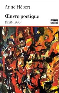 Oeuvre poétique, 1950-1990 par Anne Hébert