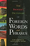 The Browser's Dictionary of Foreign Words and Phrases, Mary Varchaver and Frank Ledlie Moore, 0785821562