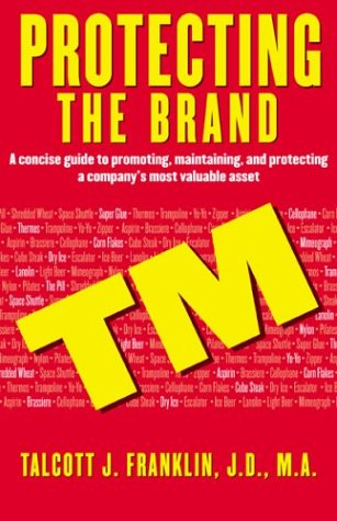 Download Protecting the Brand: A Concise Guide to Promoting, Maintaing, and Protecting a Company's Most Valuable Asset ebook
