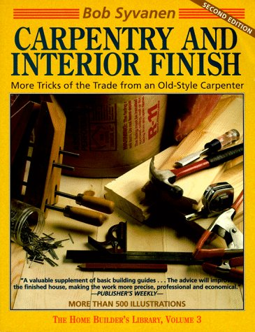 Carpentry and Interior Finish: More Tricks of the Trade from an Old-Style Carpenter (Home Builder's Library)
