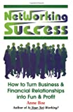 img - for Networking Success: How to Turn Business & Financial Relationships into Fun & Profit book / textbook / text book