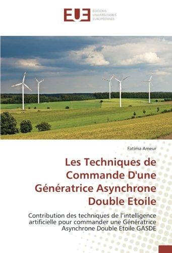 Les Techniques de Commande D'une Gnratrice Asynchrone Double Etoile: Contribution des techniques de lintelligence artificielle pour commander une ... Double Etoile GASDE (French Edition)