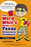 The Word Whiz's Guide to Texas Elementary School Vocabulary, Kaplan Educational Center Staff and Chris Kensler, 0743211006