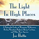 The Light in High Places Audiobook by Joe Hutto Narrated by Fred Sanders