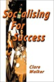 Socialising for Success, Clare Walker, 189983625X