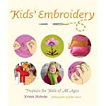 Kids Embroidery: Projects for Kids of All Ages