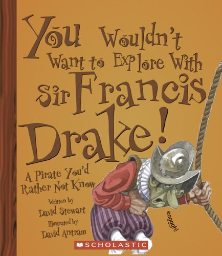 Download You Wouldn't Want to Explore With Sir Francis Drake!: A Pirate You'd Rather Not Know pdf