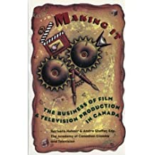 Making It: The Business Of Film And Television Production In Canada: Written by Barbara Hehner, 1995 Edition, (2nd ed.) Publisher: Doubleday Canada [Paperback]