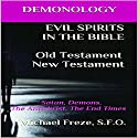 Demonology: Evil Spirits in the Bible Old Testament New Testament: Satan, Demons, the Antichrist, the End Times: The Demonology Series, Book 9 Audiobook by Michael Freze Narrated by  Voice Cat LLC, Doug Spence