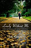 Lonely Without Me, J. W. Habtom, 0615504221