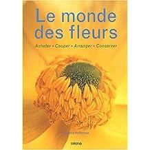 Monde des fleurs (Le): Acheter, couper, arranger, conserver