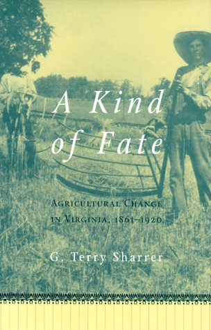 A Kind of Fate: Agricultural Change in Virginia,  1861-1920
