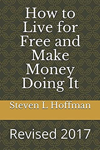 How to Live for Free and Make Money Doing It: Revised 2017 (Free Make Y)