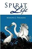 Spirit Life, Marsha J. Perlman, 1440102678