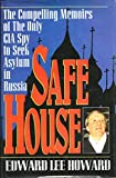 Safe House The Compelling Memoirs of the Only CIA Spy to Seek Asylum in Russia