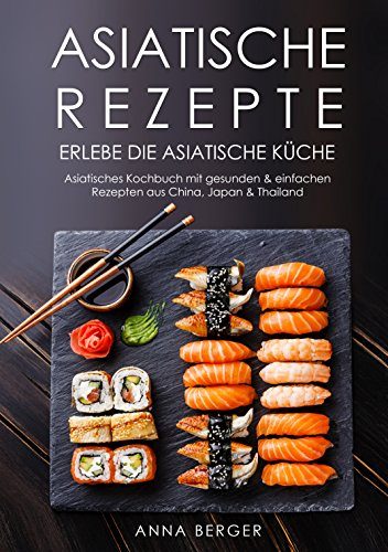 Asiatische Rezepte: Erlebe die asiatische Küche - Asiatisches ...