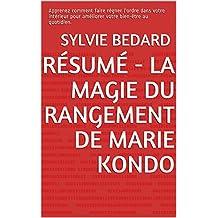 Résumé - LA MAGIE DU RANGEMENT De Marie Kondo: Apprenez comment faire régner l'ordre dans votre intérieur pour améliorer votre bien-être au quotidien. (French Edition)