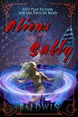 Aliens Got My Sally: UFO Pulp Fiction for the Twisted Mind Paperback