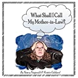 What Shall I Call My Mother-in-Law?, Nancy Fitzgerald and Kristin Gebhard, 0557051169