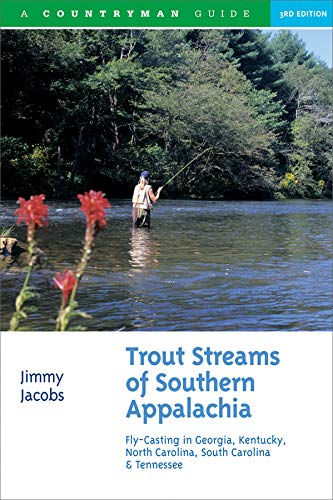 Trout Streams of Southern Appalachia: Fly-Casting in Georgia, Kentucky, North Carolina, South Carolina & Tennessee (Third Edition)  (Trout Streams) (Best Fly Fishing In Wv)