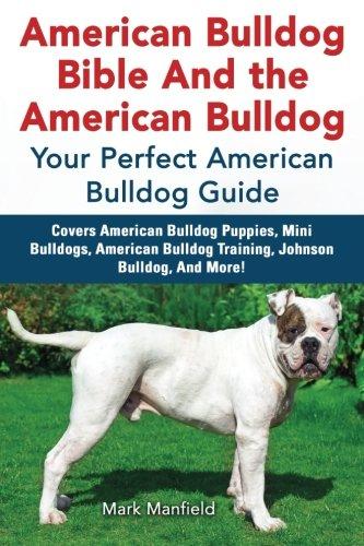 Bulldog Puppies (American Bulldog Bible And the American Bulldog: Your Perfect American Bulldog Guide Covers American Bulldog Puppies, Mini Bulldogs, American Bulldog Training, Johnson Bulldog, And More!)