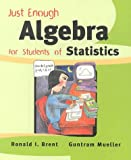 Just Enough Algebra, Brent, Ronald I. and Mueller, Guntram, 0201503441