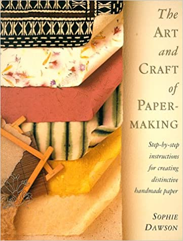 The Art And Craft Of Papermaking Step By Step Instructions For
